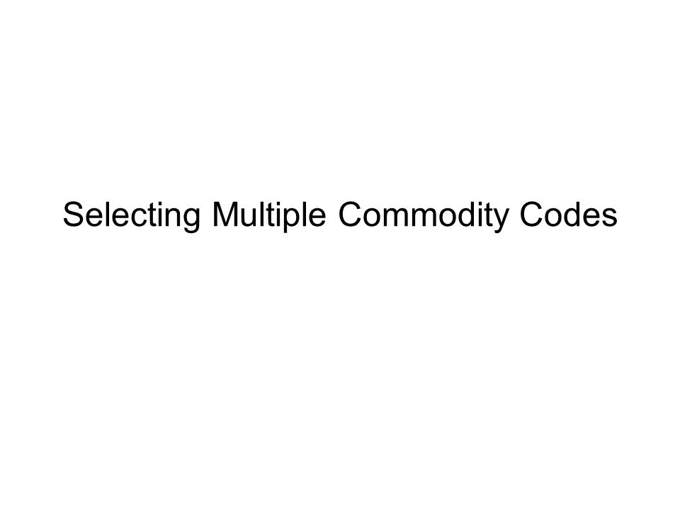 Selecting Multiple Commodity Codes