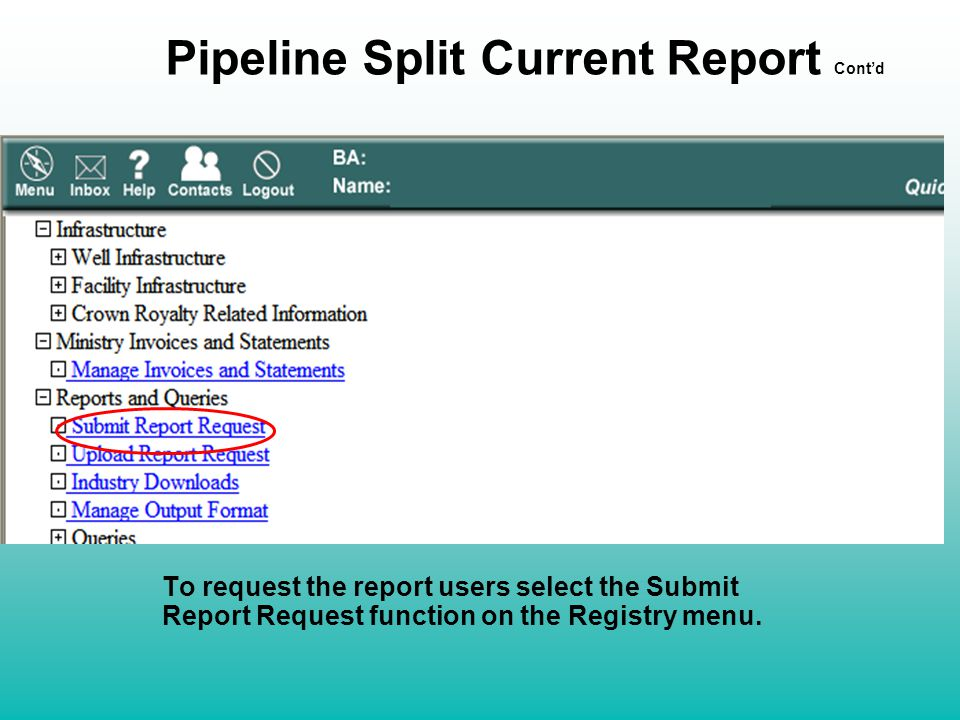 Pipeline Split Current Report Cont'd To request the report users select the Submit Report Request function on the Registry menu.