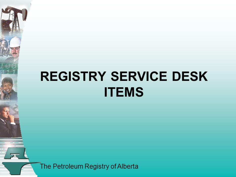 The Petroleum Registry of Alberta REGISTRY SERVICE DESK ITEMS