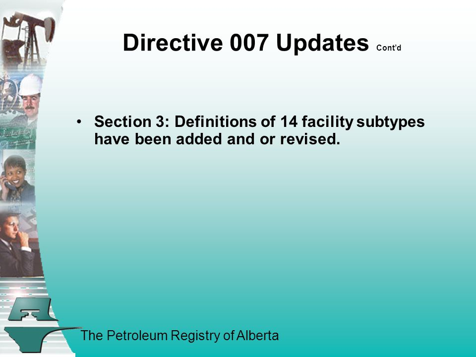 The Petroleum Registry of Alberta Directive 007 Updates Cont'd Section 3: Definitions of 14 facility subtypes have been added and or revised.