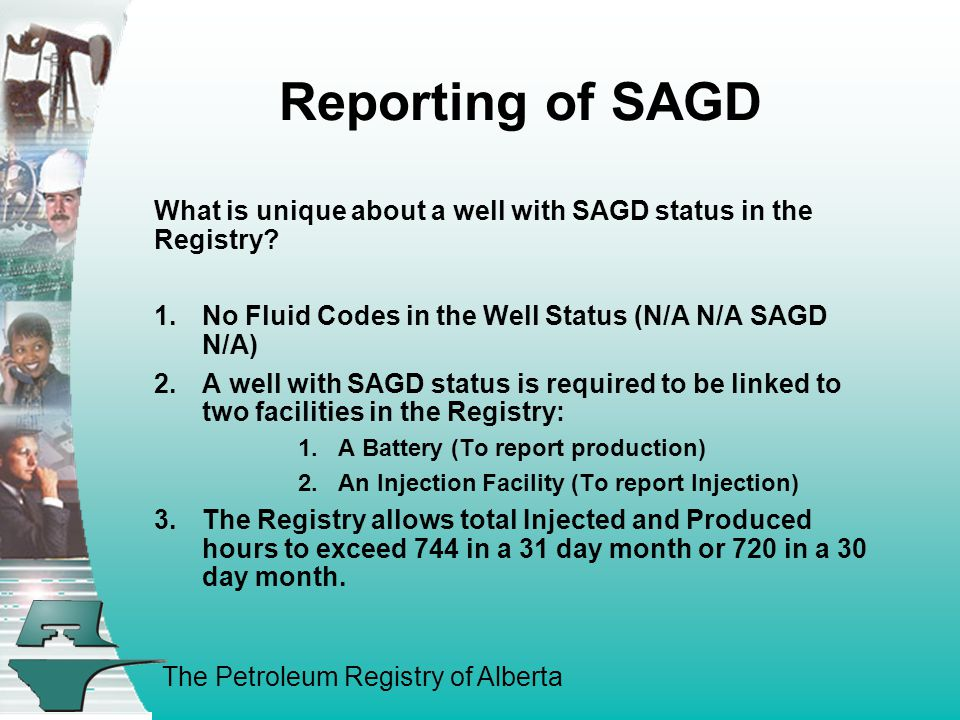 The Petroleum Registry of Alberta Reporting of SAGD What is unique about a well with SAGD status in the Registry.
