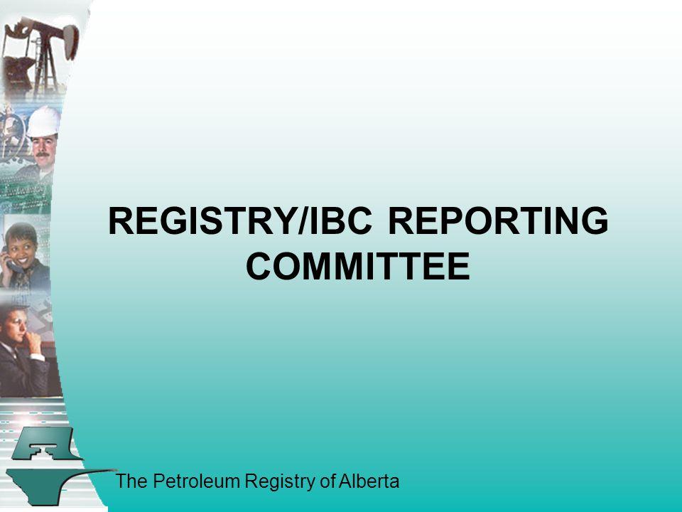 The Petroleum Registry of Alberta REGISTRY/IBC REPORTING COMMITTEE