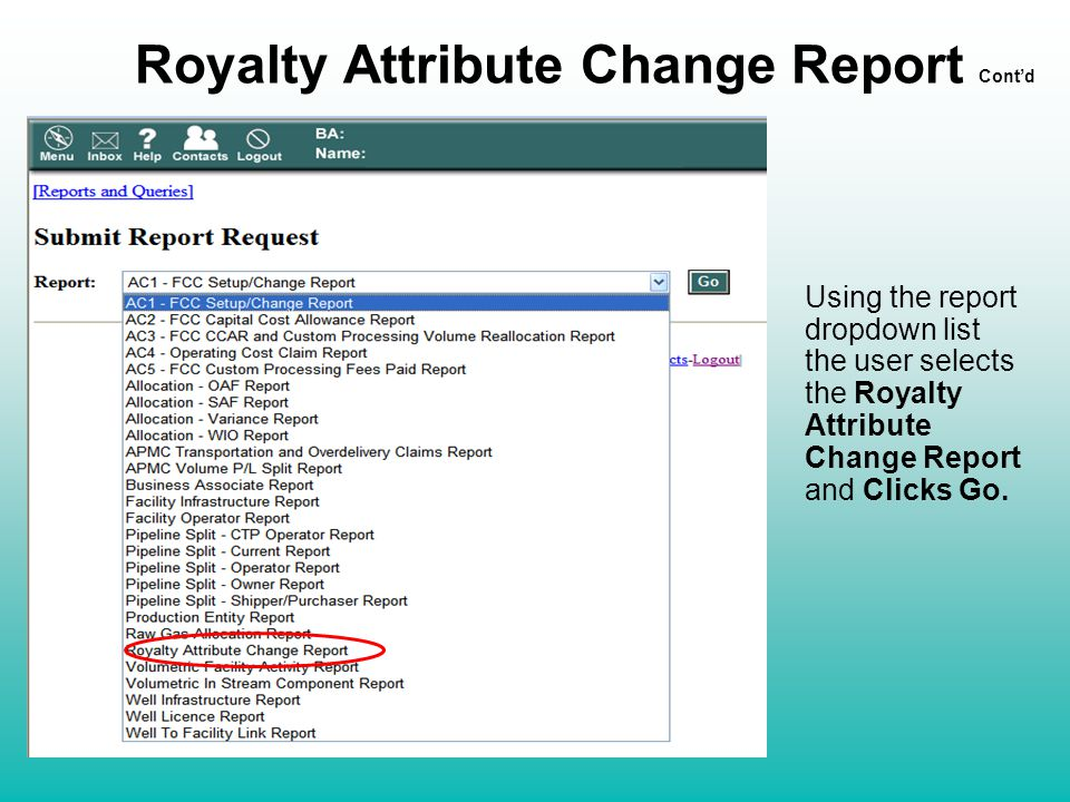 Royalty Attribute Change Report Cont'd Using the report dropdown list the user selects the Royalty Attribute Change Report and Clicks Go.