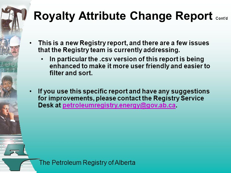 The Petroleum Registry of Alberta Royalty Attribute Change Report Cont'd This is a new Registry report, and there are a few issues that the Registry team is currently addressing.