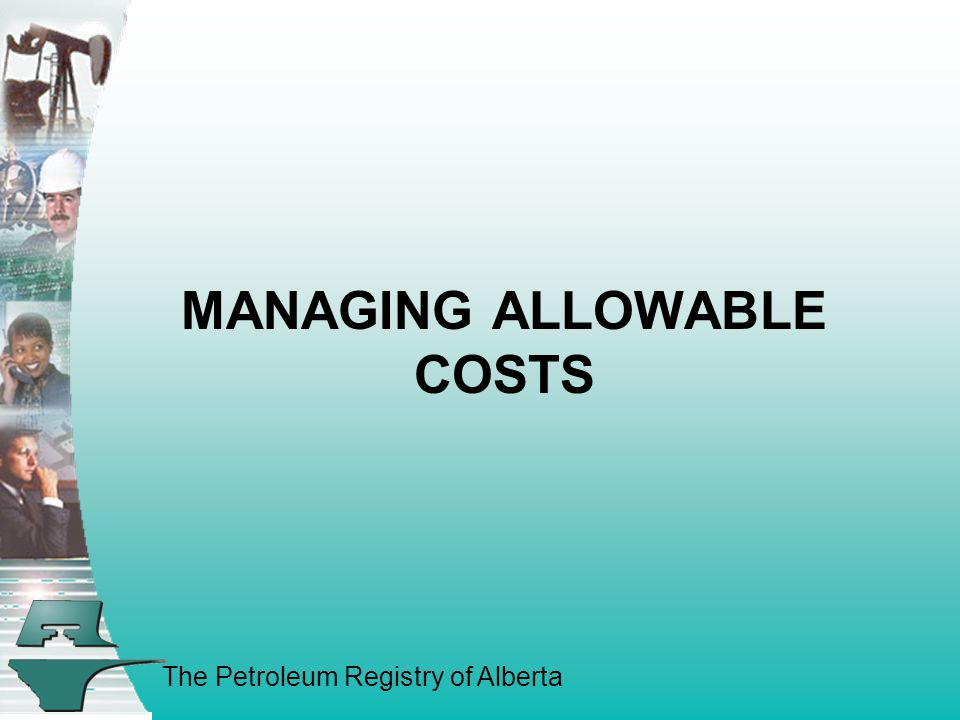 The Petroleum Registry of Alberta MANAGING ALLOWABLE COSTS