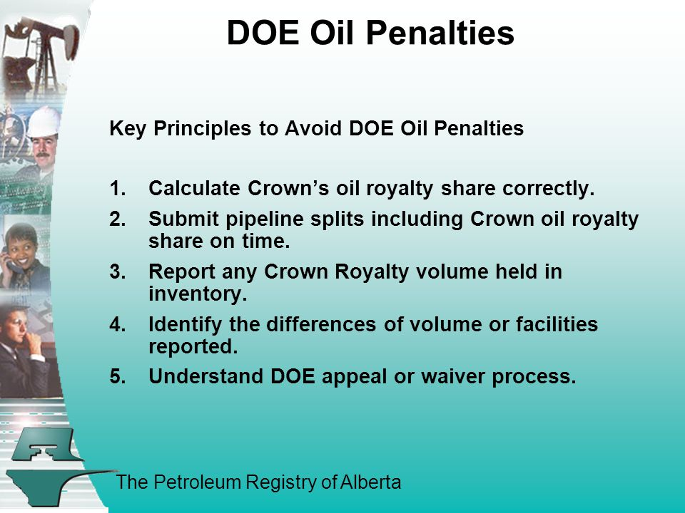 The Petroleum Registry of Alberta DOE Oil Penalties Key Principles to Avoid DOE Oil Penalties 1.Calculate Crown's oil royalty share correctly.