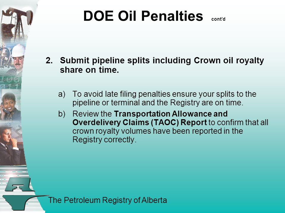 The Petroleum Registry of Alberta DOE Oil Penalties cont'd 2.Submit pipeline splits including Crown oil royalty share on time.