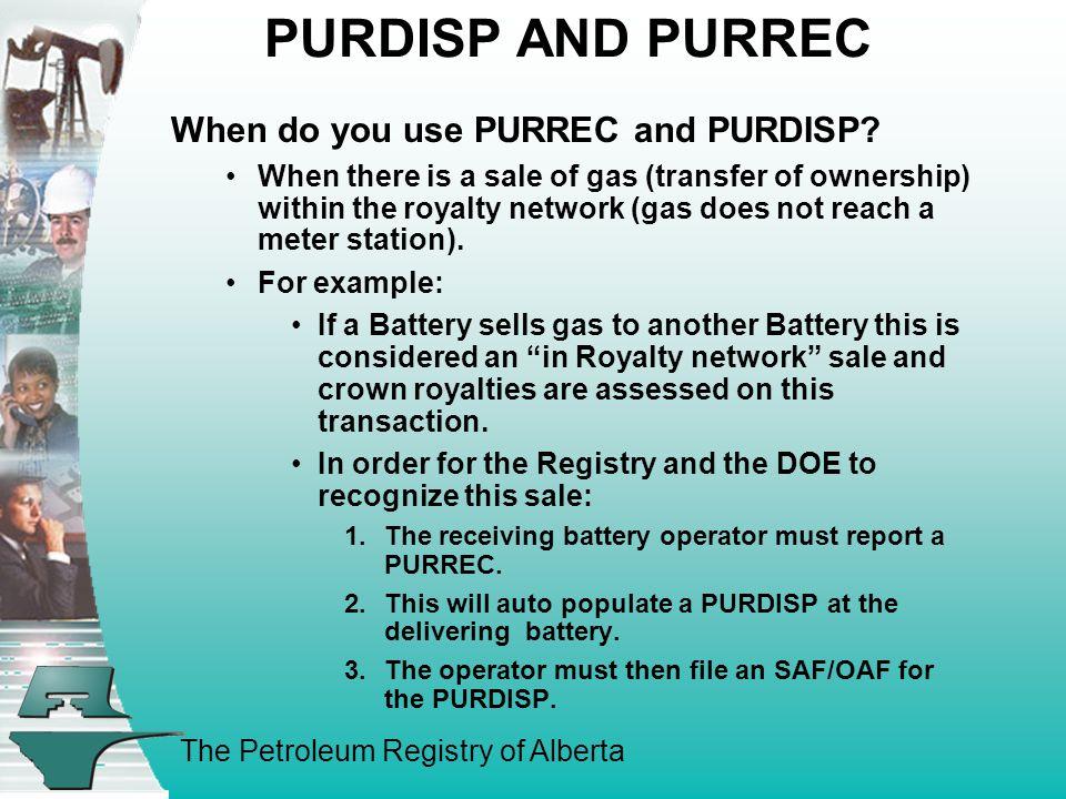 The Petroleum Registry of Alberta PURDISP AND PURREC When do you use PURREC and PURDISP.