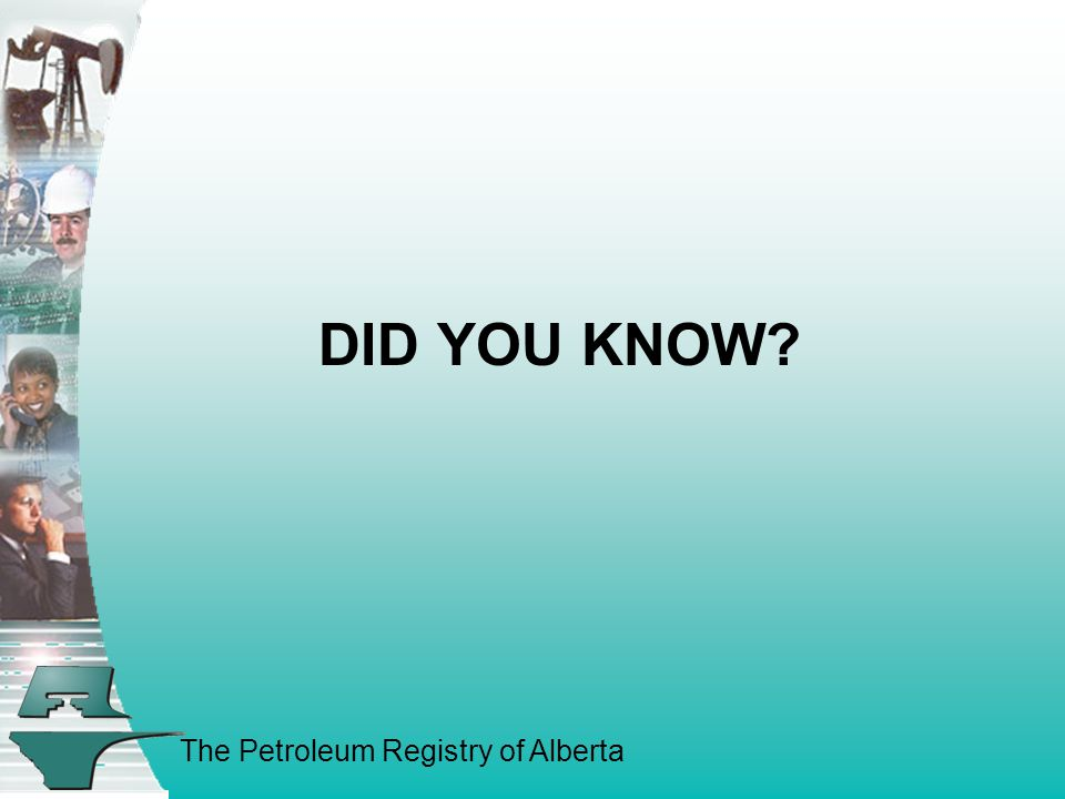 The Petroleum Registry of Alberta DID YOU KNOW