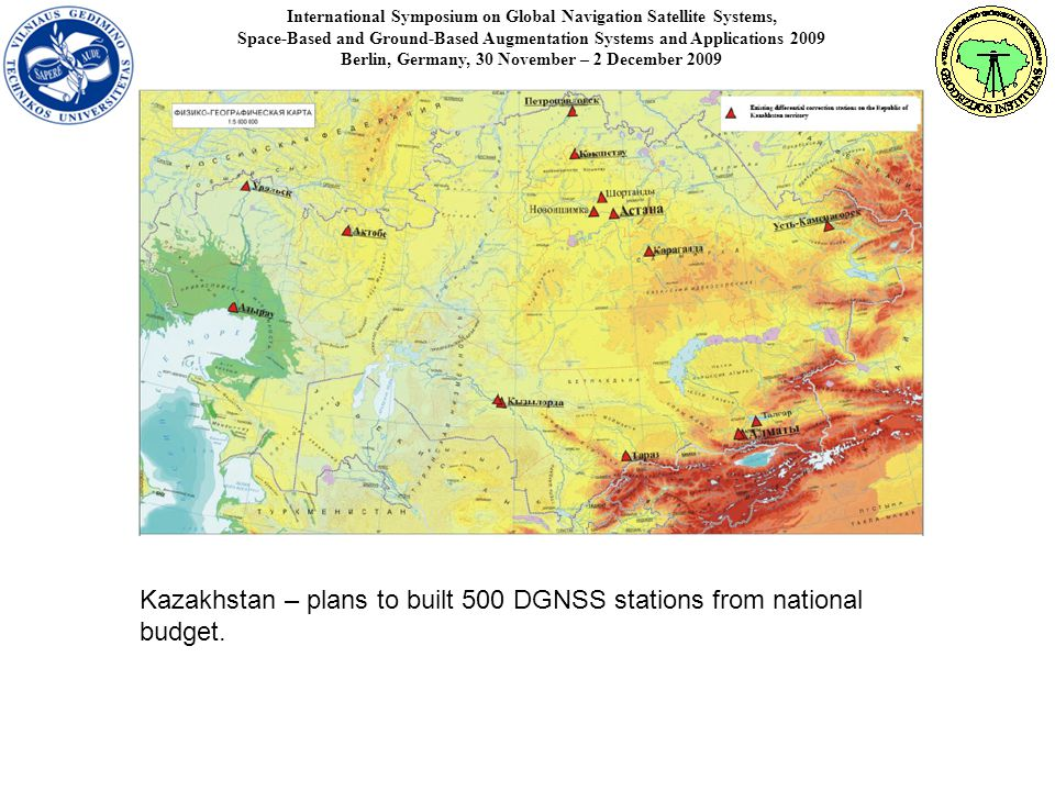 International Symposium on Global Navigation Satellite Systems, Space-Based and Ground-Based Augmentation Systems and Applications 2009 Berlin, Germany, 30 November – 2 December 2009 Kazakhstan – plans to built 500 DGNSS stations from national budget.