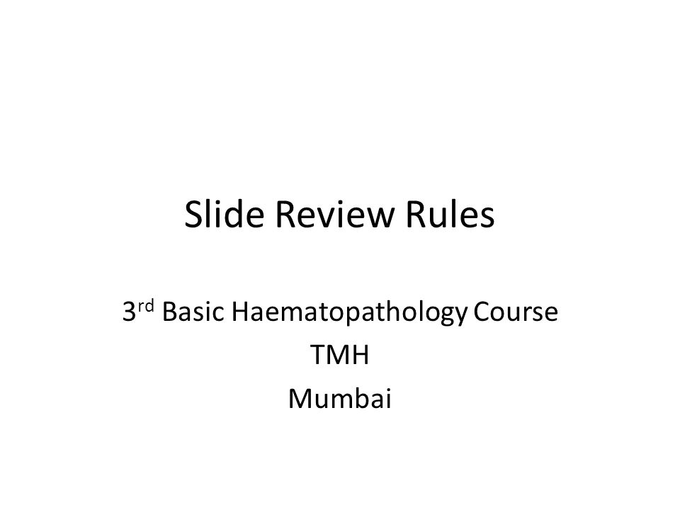 ParameterRulesComments PLT< 50,000 (irrespective of MPV) 50,000- 100,000 MPV >11.5 Slide Review NO Slide Review HGB<7g/dlSlide Review MCHC>35.8Slide Review MCV <70 and/or MCH <26 Slide Review MCV <70 and/or MCH <26 RDW > 22No Slide Review Lymph%>50 (adults) ; >60(child)Slide Review NRBCAny valueSlide Review Retic% & Retic #> 10% & > 0.1Slide Review All Suspect and System FlagsSlide review for all the following Current Validation Criteria (currently in use after consensus)