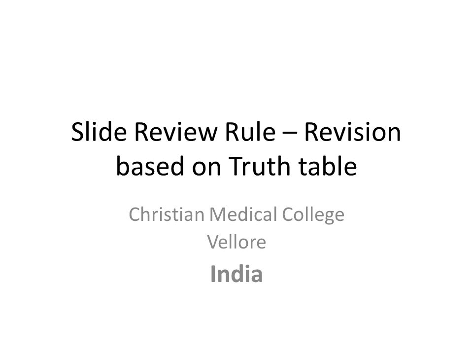 Slide Review Rule – Revision based on Truth table Christian Medical College Vellore India