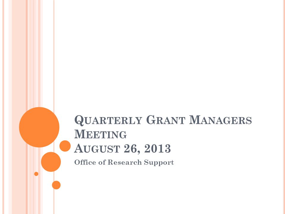 Q UARTERLY G RANT M ANAGERS M EETING A UGUST 26, 2013 Office of Research Support