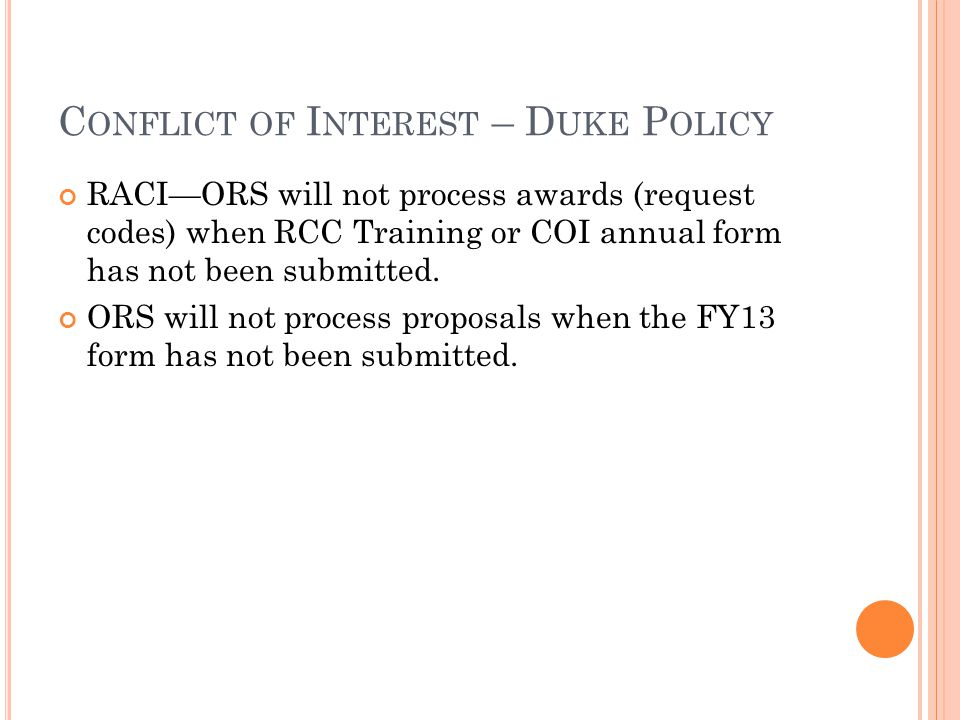 C ONFLICT OF I NTEREST – D UKE P OLICY RACI—ORS will not process awards (request codes) when RCC Training or COI annual form has not been submitted. O
