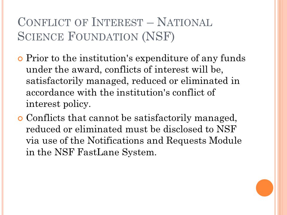 C ONFLICT OF I NTEREST – N ATIONAL S CIENCE F OUNDATION (NSF) Prior to the institution's expenditure of any funds under the award, conflicts of intere