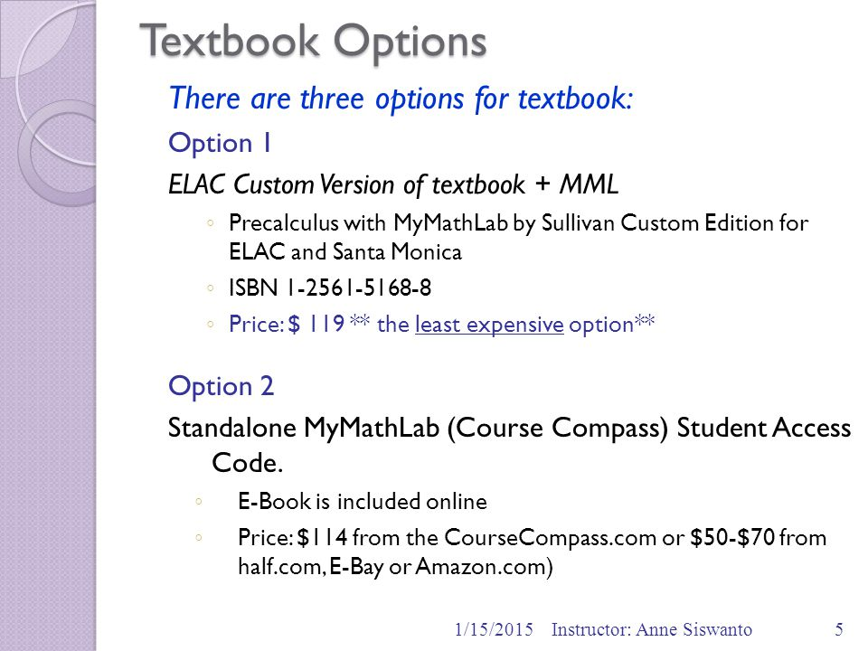 Textbook Options There are three options for textbook: Option 1 ELAC Custom Version of textbook + MML ◦ Precalculus with MyMathLab by Sullivan Custom