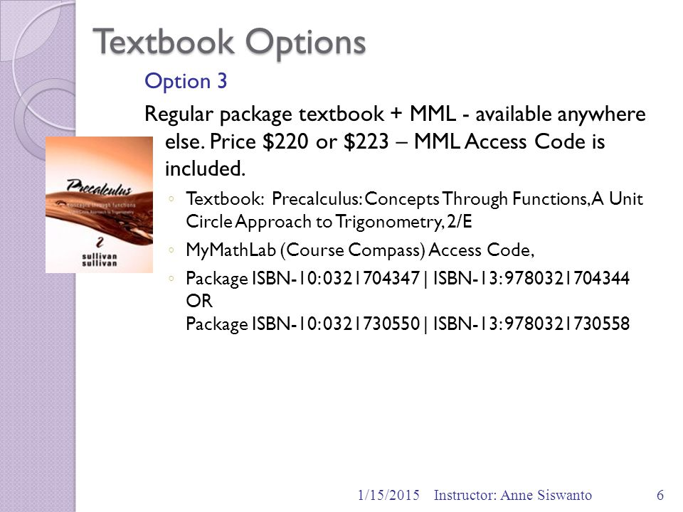 Textbook Options Option 3 Regular package textbook + MML - available anywhere else. Price $220 or $223 – MML Access Code is included. ◦ Textbook: Prec