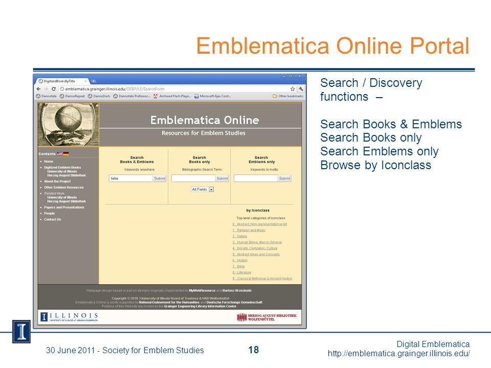 30 June 2011 - Society for Emblem Studies 18 Digital Emblematica http://emblematica.grainger.illinois.edu/ Search / Discovery functions – Search Books & Emblems Search Books only Search Emblems only Browse by Iconclass Emblematica Online Portal