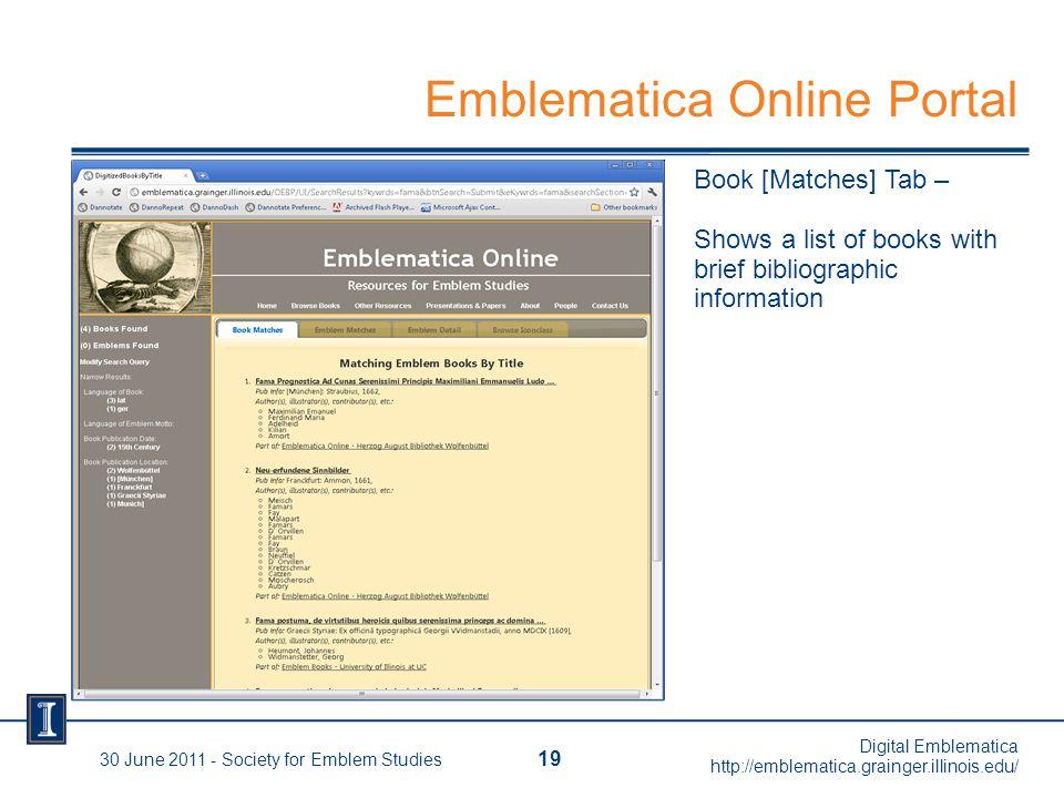 30 June 2011 - Society for Emblem Studies 19 Digital Emblematica http://emblematica.grainger.illinois.edu/ Book [Matches] Tab – Shows a list of books with brief bibliographic information Emblematica Online Portal