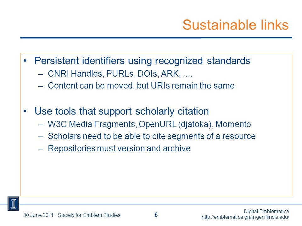 Sustainable links Persistent identifiers using recognized standards –CNRI Handles, PURLs, DOIs, ARK,....