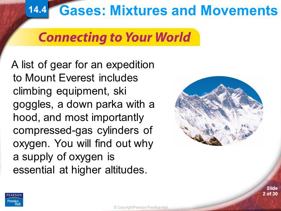 © Copyright Pearson Prentice Hall Gases: Mixtures and Movements > Slide 3 of 30 14.4 Dalton's Law How is the total pressure of a mixture of gases related to the partial pressures of the component gases?