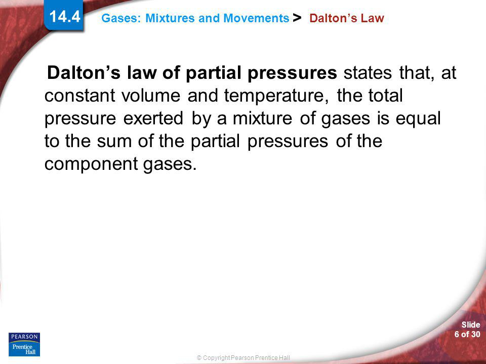 Slide 17 of 30 © Copyright Pearson Prentice Hall Gases: Mixtures and Movements > 14.4 Graham's Law Bromine vapor is diffusing upward through the air in a graduated cylinder.