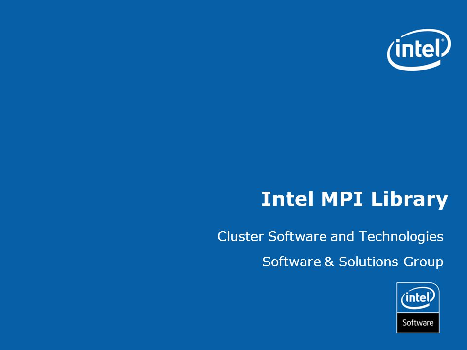 Intel MPI Library Cluster Software and Technologies Software & Solutions Group