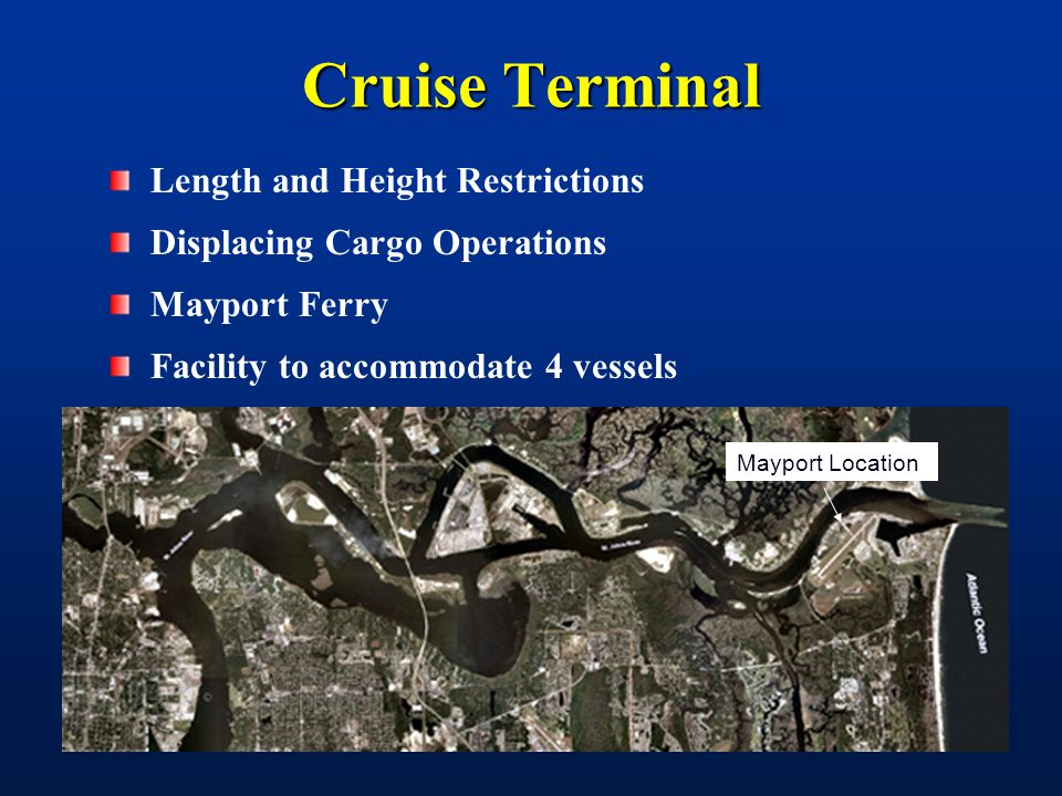 Cruise Terminal Length and Height Restrictions Displacing Cargo Operations Mayport Ferry Facility to accommodate 4 vessels Mayport Location