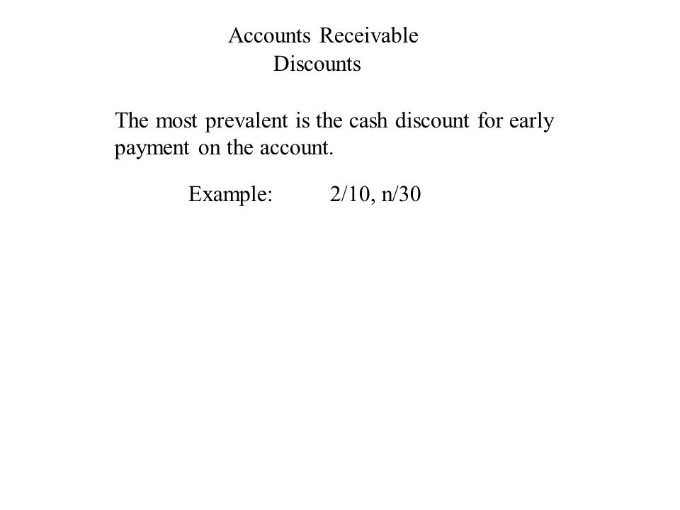 Accounts Receivable Discounts The most prevalent is the cash discount for early payment on the account.