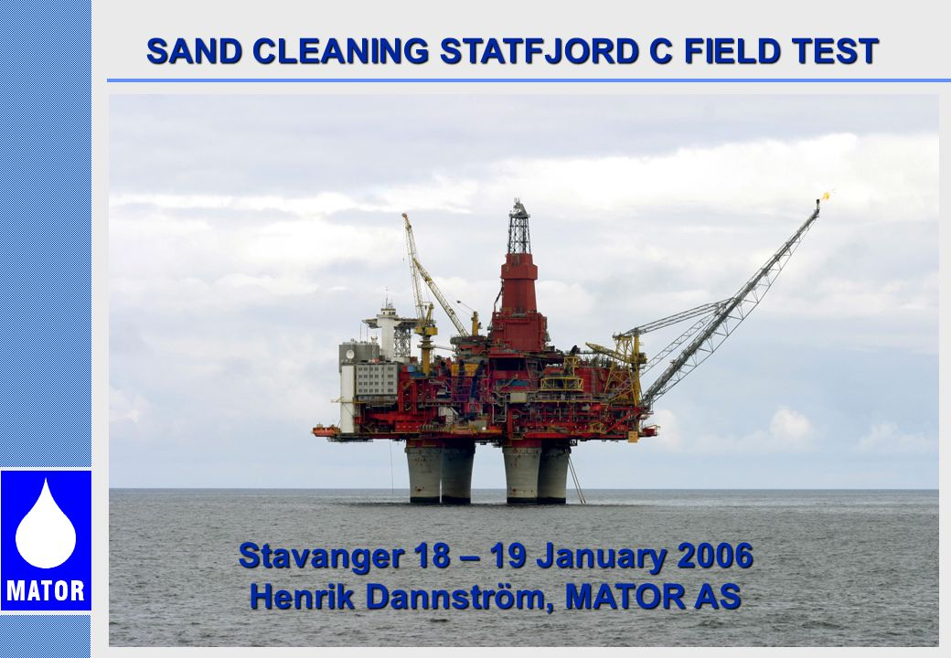 CURRENT PRACTICE ON THE NORWEGIAN SHELF Solids are normally handled in dedicated treatment units.