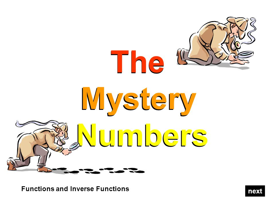 The Mystery Numbers The Mystery Numbers Functions and Inverse Functions next