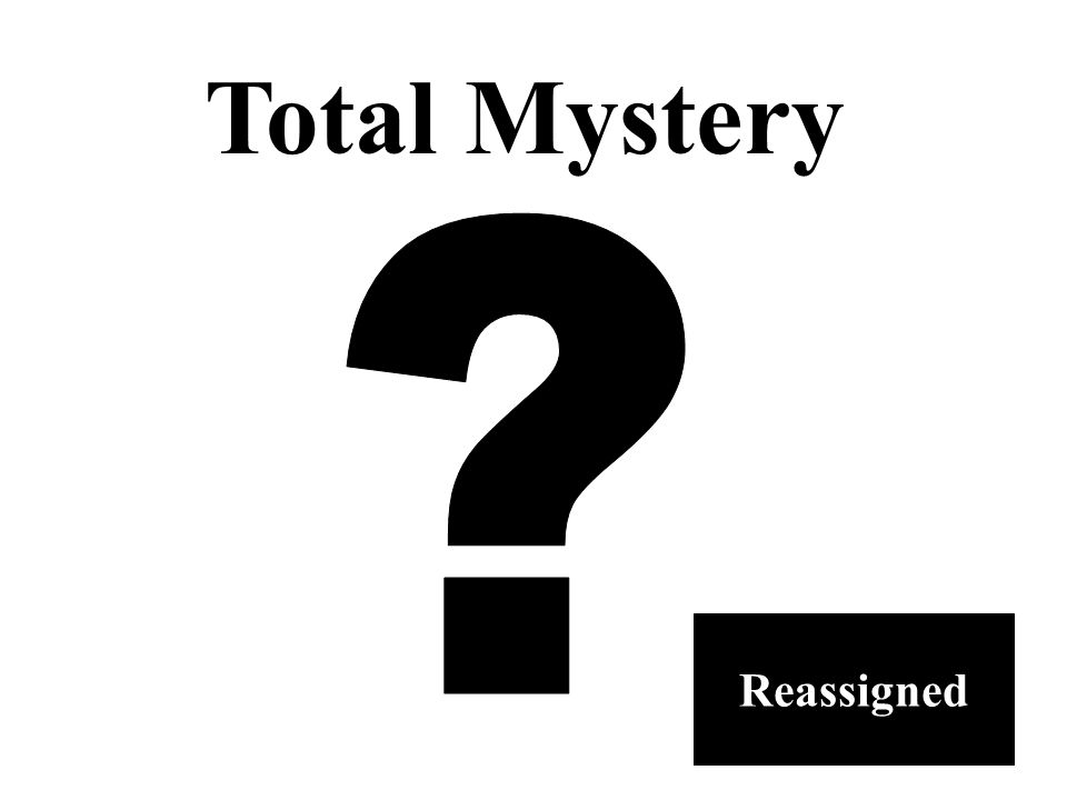 Total Mystery Reassigned