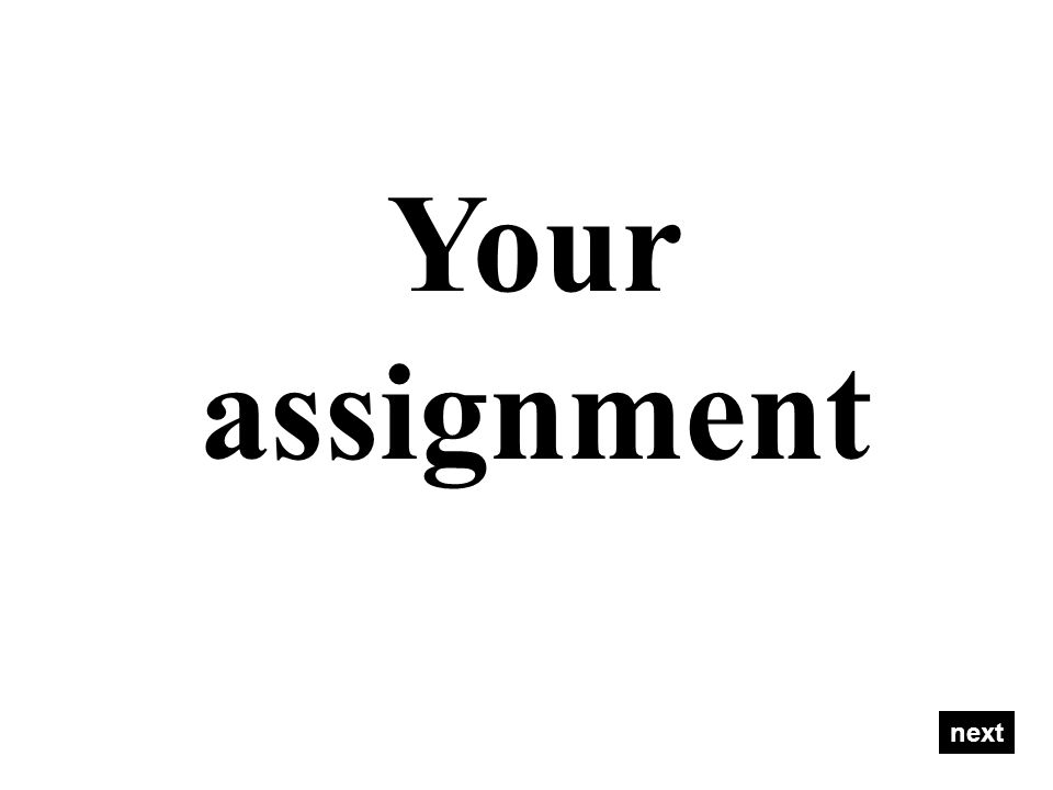 Your assignment next