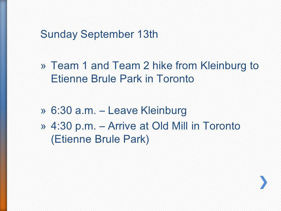 Sunday September 13th »Team 1 and Team 2 hike from Kleinburg to Etienne Brule Park in Toronto »6:30 a.m. – Leave Kleinburg »4:30 p.m. – Arrive at Old