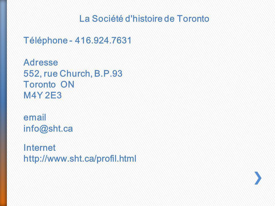 La Société d'histoire de Toronto Téléphone - 416.924.7631 Adresse 552, rue Church, B.P.93 Toronto ON M4Y 2E3 email info@sht.ca Internet http://www.sht