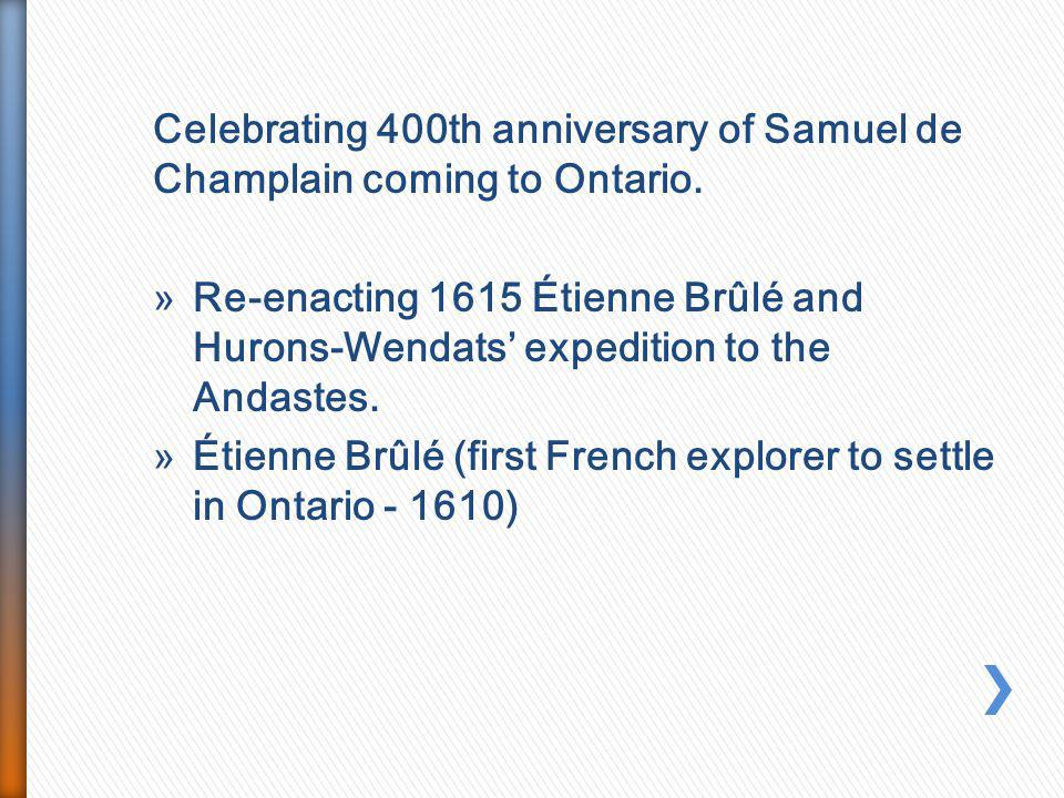 Celebrating 400th anniversary of Samuel de Champlain coming to Ontario. »Re-enacting 1615 Étienne Brûlé and Hurons-Wendats' expedition to the Andastes