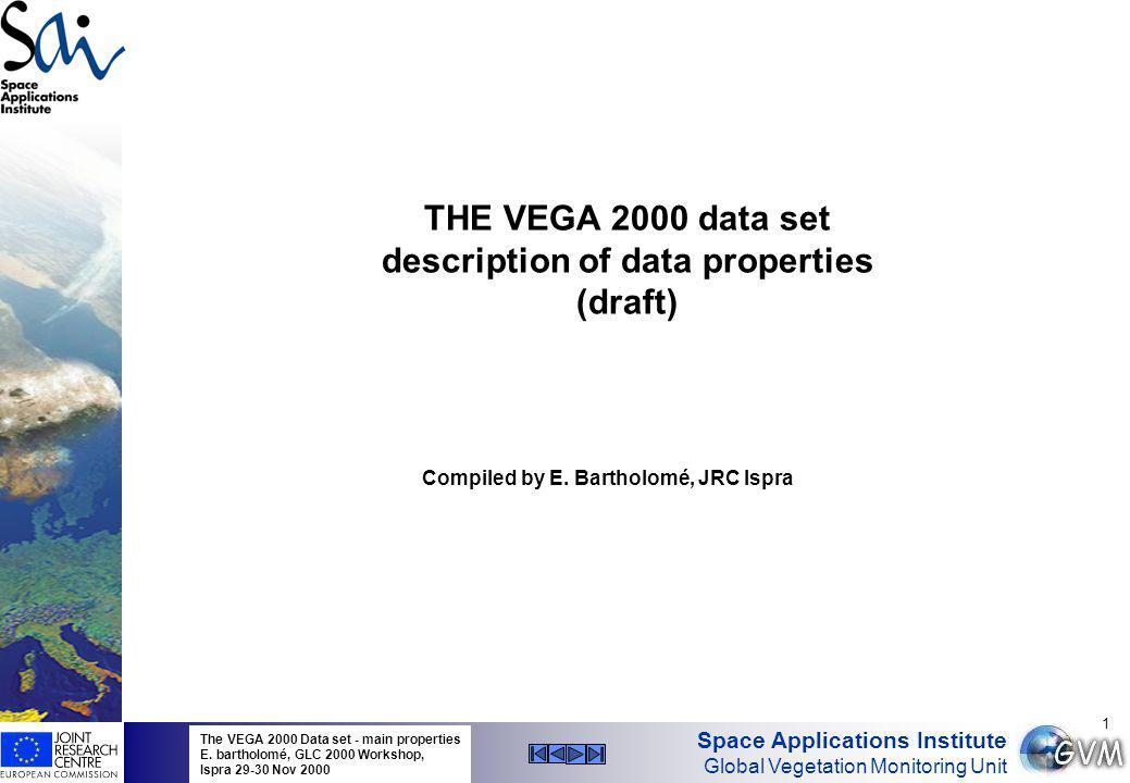 Space Applications Institute Global Vegetation Monitoring Unit The VEGA 2000 Data set - main properties E.