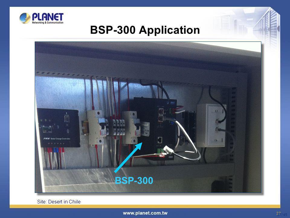 37 37/45 BSP-300 BSP-300 Application Site: Desert in Chile