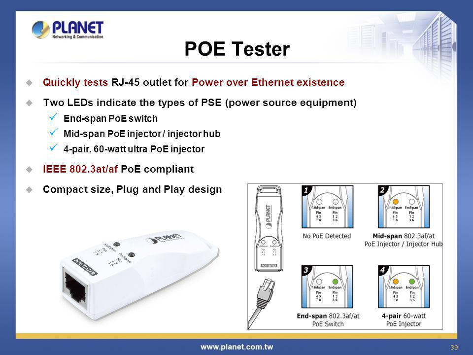 39 POE Tester  Quickly tests RJ-45 outlet for Power over Ethernet existence  Two LEDs indicate the types of PSE (power source equipment) End-span Po