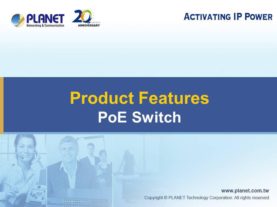 8 PoE Switch Overview  IEEE 802.3at/af compliant  Full PoE port: 8, 16, 24, 48  PoE budget from 55W to 600W  Intelligent PoE Management  Fiber-Optical Link Capability  Home, SOHO, SMB, Enterprise to Industrial grade applications 8-Port PoE+ 16-Port PoE+ 24-Port PoE+ 48-Port PoE+ (Total 600W)