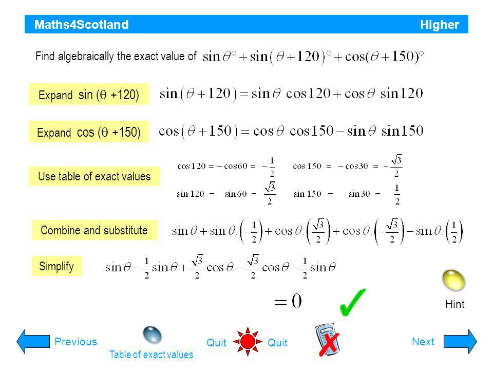 Maths4Scotland Higher Hint PreviousNext Quit Given that find the exact value of Write down values for cos a and sin a Expand sin 2 a Substitute values