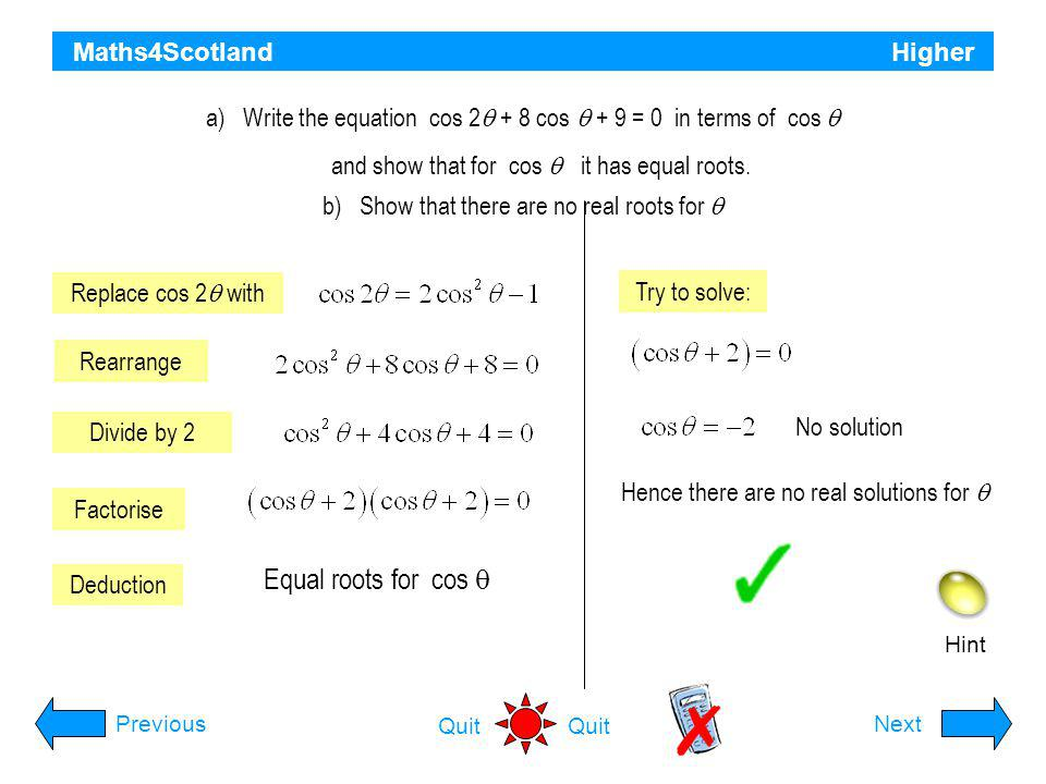 Maths4Scotland Higher Hint PreviousNext Quit Solve the equation for 0 ≤ x ≤ 2  Rearrange Find acute x Determine quadrants AS CT Table of exact values