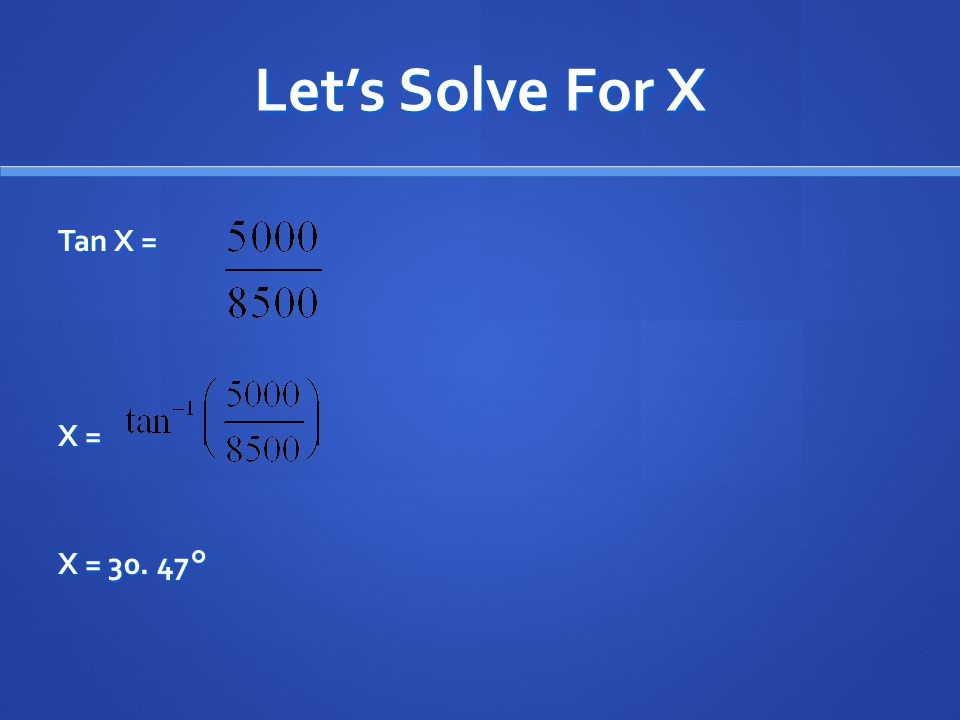 Let's Solve For X Tan X = X = X = 30. 47°