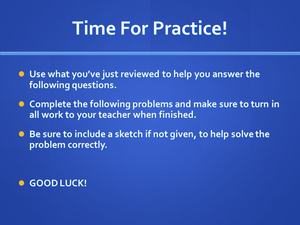 Time For Practice! Use what you've just reviewed to help you answer the following questions. Use what you've just reviewed to help you answer the foll