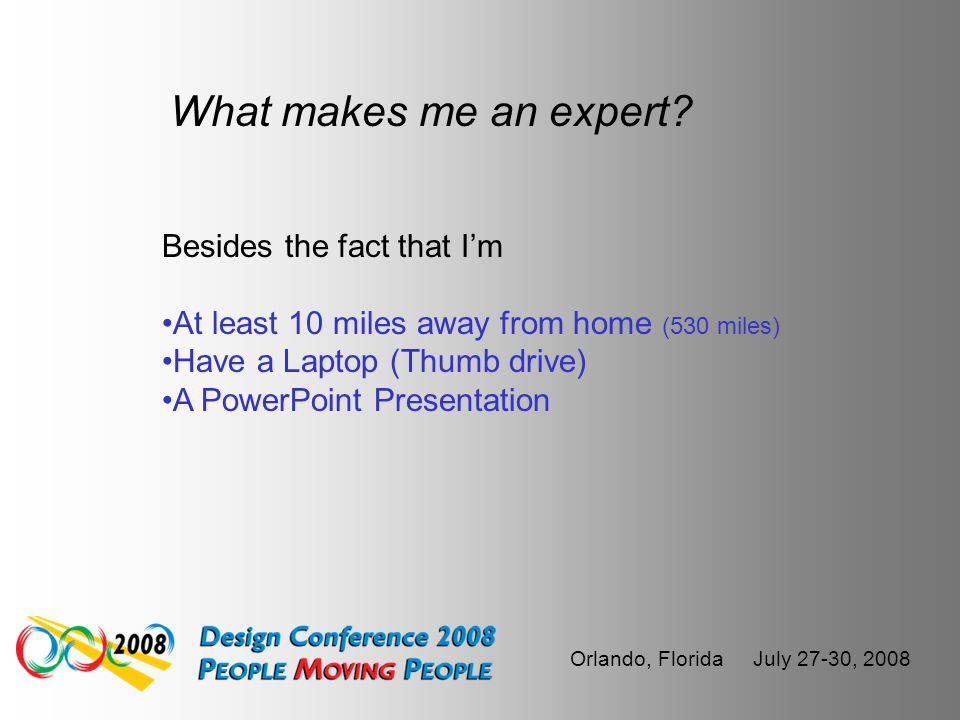 Orlando, Florida July 27-30, 2008 The Opinions ( no matter how well thought out they are ) expressed in this presentation are my own and do not repres