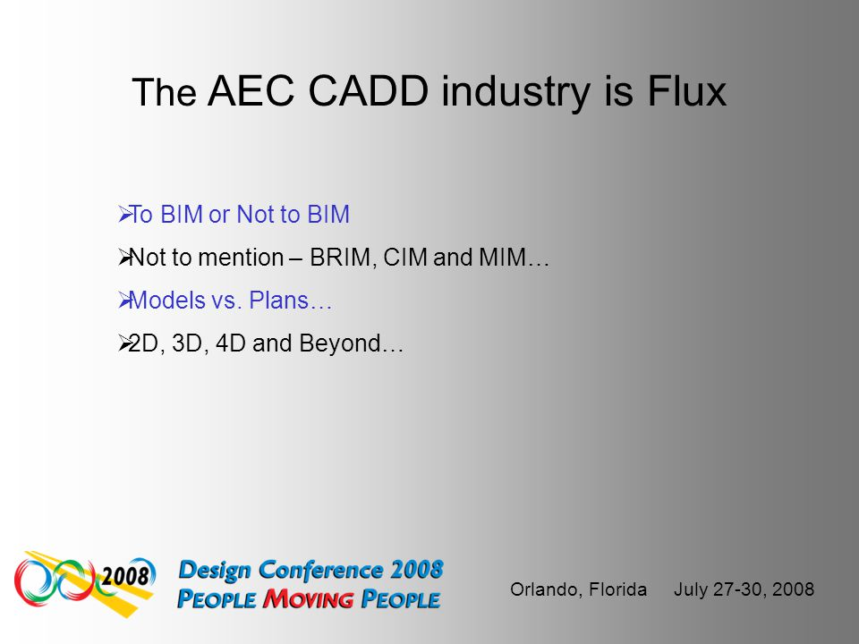 Orlando, Florida July 27-30, 2008 The State of the industry Overall state of the AEC CADD industry is Flux… Industry has and continues to consolidate…