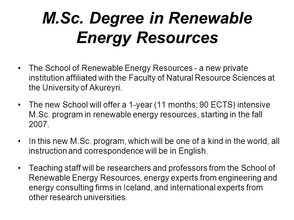 M.Sc. Degree in Renewable Energy Resources The School of Renewable Energy Resources - a new private institution affiliated with the Faculty of Natural
