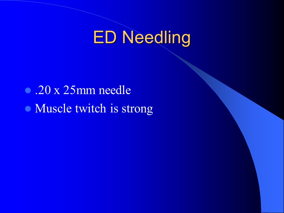 ED Needling.20 x 25mm needle Muscle twitch is strong