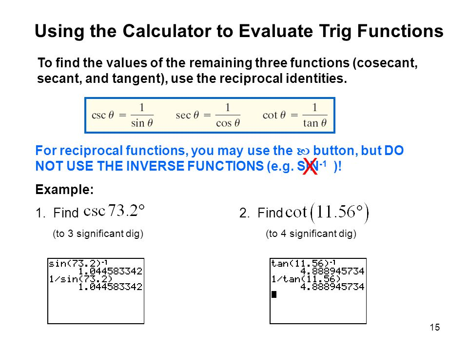 15 For reciprocal functions, you may use the button, but DO NOT USE THE INVERSE FUNCTIONS (e.g.