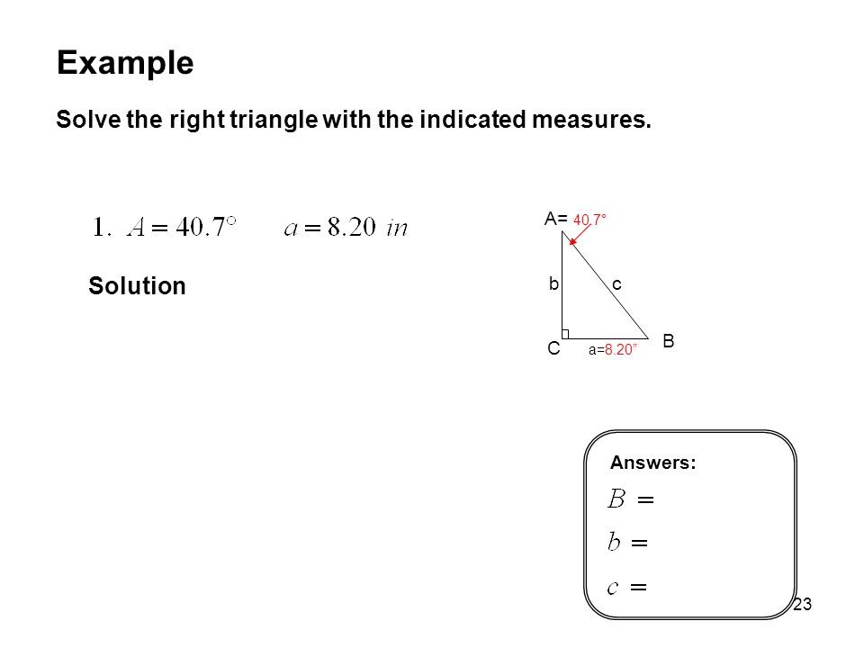 23 Example Solve the right triangle with the indicated measures.